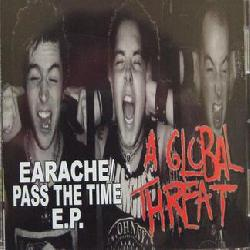 "See ""A Global Threat's"" album - ""Earache/Pass The Time [EP]""."
